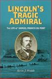 Lincoln's Tragic Admiral : The Life of Samuel Francis du Pont, Weddle, Kevin J., 0813923328