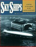 Sky Ships : A History of the Airship in the United States Navy, Althoff, William F., 0935553320