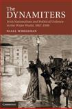 The Dynamiters : Irish Nationalism and Political Violence in the Wider World, 1867-1900, Whelehan, Niall, 1107023327