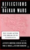 Reflections on the Balkan Wars : Ten Years after the Break-Up of Yugoslavia, , 1403963320