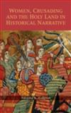 Women, Crusading and the Holy Land in Historical Narrative, Hodgson, Natasha R., 1843833328