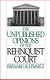 The Unpublished Opinions of the Rehnquist Court, Schwartz, Bernard, 0195093321