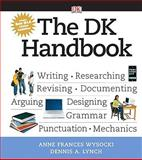 The DK Handbook : Eriting - Researching - Revising - Decumenting - Arguing - Designing - Grammer - Punctuation - Mechanics, Wysocki, Anne Frances and Lynch, Dennis A., 0205743323