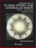 Introduction to Plasma Physics and Controlled Fusion : Plasma Physics, Chen, Francis F., 0306413329