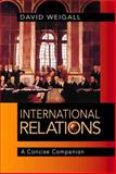 International Relations : A Concise Companion, Weigall, David, 0340763329