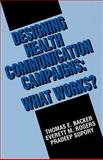 Designing Health Communication Campaigns : What Works?, Backer, Thomas E. and Rogers, Everett M., 0803943326