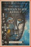 The Great African Slave Revolt of 1825 : Cuba and the Fight for Freedom in Matanzas, Barcia, Manuel, 0807143324
