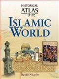 Historical Atlas of the Islamic World, Nicolle, David, 0816053324