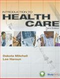 Introduction to Health Care (Book Only), Mitchell, Dakota and Haroun, Lee, 1133133320