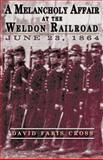 A Melancholy Affair at the Weldon Railroad, David Faris Cross, 1572493321