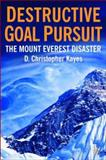 Destructive Goal Pursuit : The Mt. Everest Disaster, Kayes, D. Christopher, 023000332X
