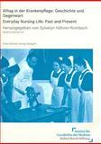 Alltag in der Krankenpflege / Everyday Nursing Life : Geschichte und Gegenwart Past and Present, H&auml and hner-Rombach, Sylvelyn, 351509332X