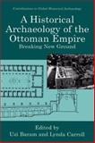 A Historical Archaeology of the Ottoman Empire : Breaking New Ground, , 1441933328