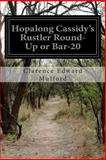 Hopalong Cassidy's Rustler Round-Up or Bar-20, Clarence Edward Mulford, 1500573329