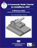 A Commands Guide Tutorial for SolidWorks 2007, Planchard, David C. and Planchard, Marie P., 1585033324