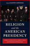 Religion and the American Presidency : George Washington to George W. Bush with Commentary and Primary Sources, Espinosa, Gastón, 023114332X