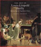 The Art of Louis-Leopold Boilly : Modern Life in Napoleonic France, Siegfried, Susan L., 0300063326