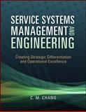 Service Systems Management and Engineering : Creating Strategic Differentiation and Operational Excellence, Chang, Ching M., 0470423323