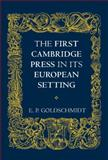 The First Cambridge Press in Its European Setting, Goldschmidt, E. P., 0521143322