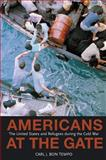Americans at the Gate : The United States and Refugees During the Cold War, Bon Tempo, Carl J., 0691123322