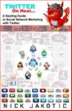 Twitter on Heat : A Sizzling Guide to Social Network Marketing with Twitter,, 0980513324