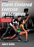 Client-Centered Exercise Prescription, Griffin, John C., 1450453325