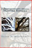 I Protagonisti Della Diaspora Suprema, Ulisse Di Bartolomei, 1490363327