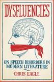 Dysfluencies : On Speech Disorders in Modern Literature, Eagle, Chris, 1623563321