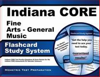 Indiana Core Fine Arts - General Music Flashcard Study System : Indiana CORE Test Practice Questions and Exam Review for the Indiana CORE Assessments for Educator Licensure, Indiana CORE Exam Secrets Test Prep Team, 1630943320
