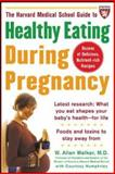 The Harvard Medical School Guide to Healthy Eating During Pregnancy, W. Allan Walker, 0071443320