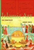 Islamic Art in Context, Robert Irwin, 0131833324