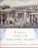 Handbook to Life in Ancient Rome, Lesley Adkins and Roy A. Adkins, 0195123328