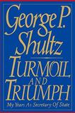Turmoil and Triumph : My Years as Secretary of State, Shultz, George P., 0684803321