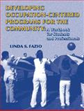 Developing Occupation-Centered Programs for the Community : A Workbook for Students and Professionals, Fazio, Linda, 0130833320