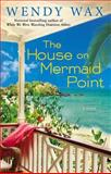 The House on Mermaid Point, Wendy Wax, 0425263320