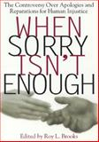 When Sorry Isn't Enough : The Controversy over Apologies and Reparations for Human Injustice, , 0814713327