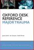 Oxford Desk Reference - Major Trauma, Jason Smith, Ian Greaves, Keith Porter, 0199543321