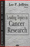 Leading Topics in Cancer Research, Jeffries, Lee P., 1600213324