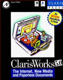 Claris Works 5.0 : The Internet, New Media and Paperless Documents, Feiler, Jesse, 0122513320
