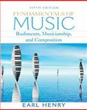 Fundamentals of Music : Rudiments, Musicianship and Composition Value Package (includes CD for Fundamentals of Music: Rudiments, Musicianshipd Composition), Henry and Henry, Earl, 0138143323