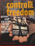Control and Freedom : Power and Paranoia in the Age of Fiber Optics, Chun, Wendy Hui Kyong, 0262033321