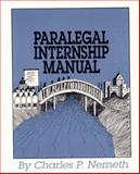 Paralegal Internship Manual : A Student Guide to Career Success, Nemeth, Charles P., 0929563328