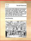An Account of the Different Ceremonies, Observed in the Senate House, of the University of Cambridge, Throughout the Year, John Beverley, 1140923323