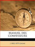 Manuel des Confesseurs, J. 1802-1879 Gaume, 1149313323