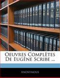 Oeuvres Complètes de Eugène Scribe, Anonymous, 1142413330