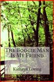 The Boogie Man Is My Friend, Kathryn Ann Loving, 1482773333