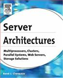 Server Architectures : Multiprocessors, Clusters, Parallel Systems, Web Servers, Storage Solutions, Chevance, René J., 1555583334