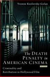 The Death Penalty in American Cinema : Criminality and Retribution in Hollywood Film, Kozlovsky-Golan, Yvonne, 1780763336