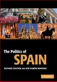 The Politics of Spain, Gunther, Richard and Montero, Josè Ramòn, 0521843332
