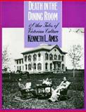 Death in the Dining Room and Other Tales of Victorian Culture, Ames, Kenneth L., 1566393337